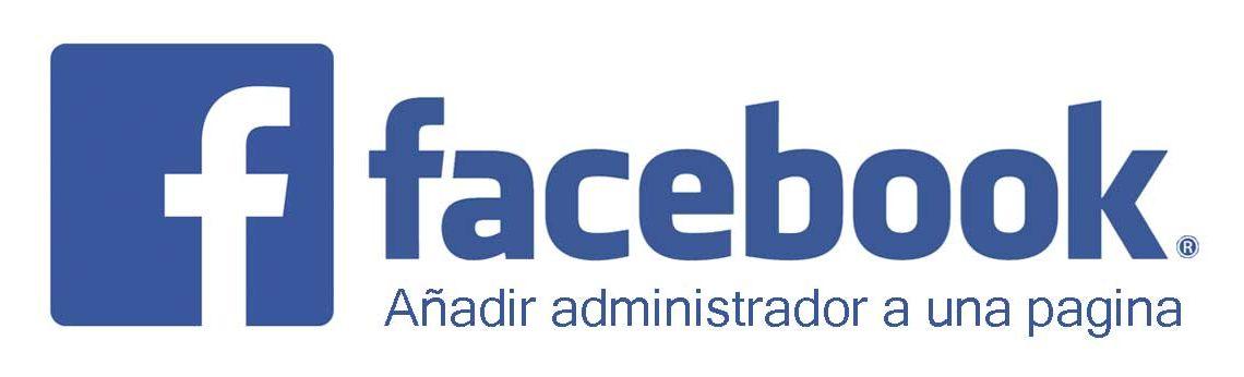 Cómo añadir un administrador a mi pagina de Facebook