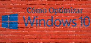 Cómo optimizar el sistema Windows 10 y mejorar rendimiento