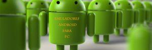 Los mejores emuladores de Android para Pc y cómo instalarlos